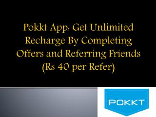 Pokkt App Get Unlimited Recharge By Completing Offers and Referring Friends (Rs 40 per Refer)
