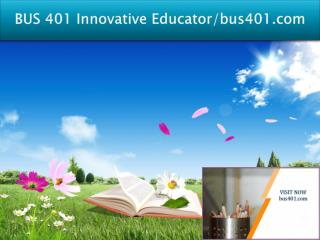 BUS 401 Innovative Educator/bus401.com