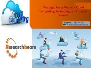 Strategic Focus Report - Cloud computing; Technology and Market Trends - Research Beam