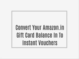 Convert Your Amazon.in Gift Card Balance In To Instant Vouchers