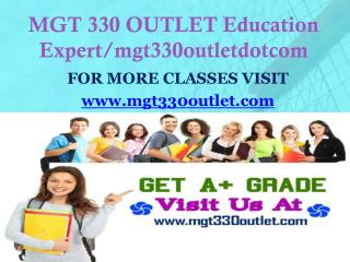 MGT 330 OUTLET Education Expert/mgt330outletdotcom