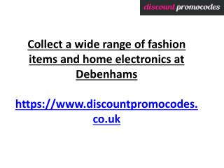 Collect a wide range of fashion items and home electronics at Debenhams
