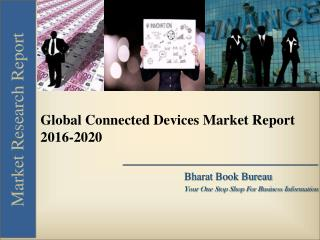 Global Connected Devices Market Report [2016-2020]