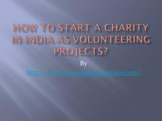 How to start a charity in India as volunteering projects?