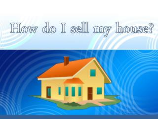 How do I sell my house?