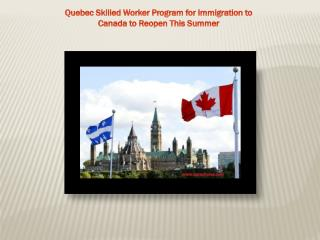 Quebec Skilled Worker Program for Immigration to Canada to Reopen This Summer