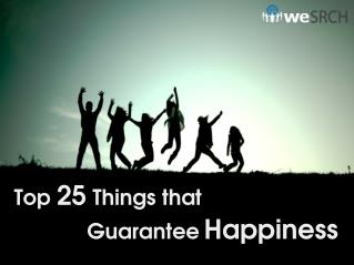 Top 25 Things that Guarantee Happiness