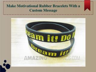 Make Motivational Rubber Bracelets With a Custom Message