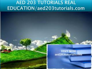 AED 203 TUTORIALS REAL EDUCATION/aed203tutorials.com
