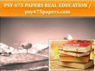 PSY 475 PAPERS Real Education / psy475papers.com