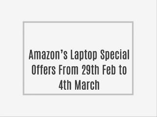 Amazon's Laptop Special Offers From 29th Feb to 4th March
