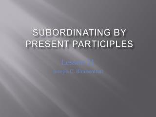 Subordinating by Present Participles