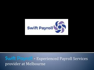 Swift Payroll - Experienced Payroll Services provider at Melbourne