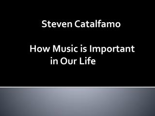 Steven Catalfamo – How Music is Important in Our Life