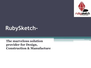RubySketch- The marvelous solution provider for Design, Construction & Manufacture