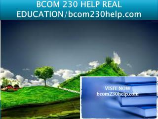 BCOM 230 HELP REAL EDUCATION/bcom230help.com