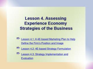 Lesson 4.1: A 4E-based Marketing Plan to Help Define the Firm s Position and Image Lesson 4.2: 4E-based Strategy Formula