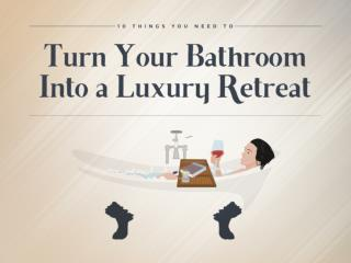 10 Things You Can Do to Turn A Bathroom Into a Luxury Retrea