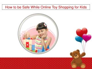 How to be Safe While Online Toy Shopping for Kids