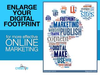 Enlarge your digital footprint