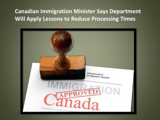Canadian Immigration Minister Says Department Will Apply Lessons to Reduce Processing Times
