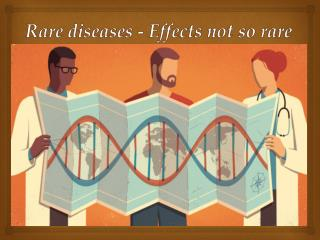 Rare diseases - Effects not so rare