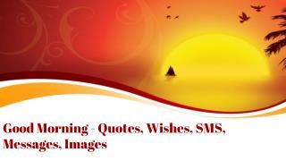 Good Morning - Quotes, Wishes, SMS, Messages, Images