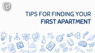 TIPS FOR FINDING YOUR FIRST APARTMENT