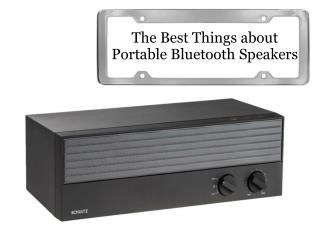 The Best Things about Portable Bluetooth Speakers