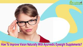 How To Improve Vision Naturally With Ayurvedic Eyesight Supplements?