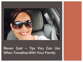 Raven Zaal – Tips You Can Use When Traveling With Your Family