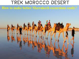 How to make better Marrakech excursions easily?
