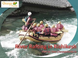 Enjoying The Adventure of River Rafting in Rishikesh