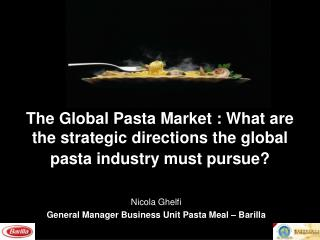 The Global Pasta Market : What are the strategic directions the global pasta industry must pursue?