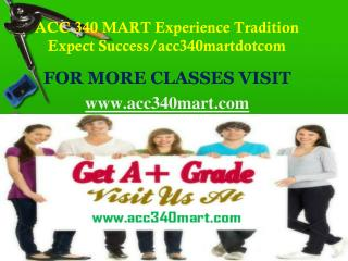 ACC 340 MART  Experience Tradition Expect Success/acc340martdotcom