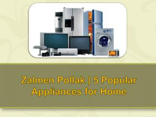 Zalmen Pollak | 5 Popular Appliances for Home