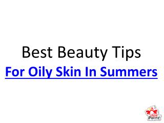 Best Beauty Tips For Oily Skin In Summers