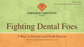 Fighting Dental Foes- 5 Ways to Prevent Acid Tooth Erosion