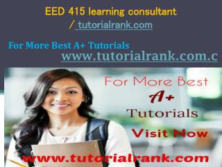EED 415 learning consultant tutorialrank.com