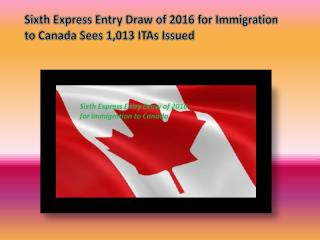 Sixth Express Entry Draw of 2016 for Immigration to Canada Sees 1,013 ITAs Issued