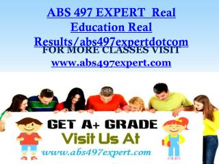 ABS 497 EXPERT Real Education Real Results/abs497expertdotcom