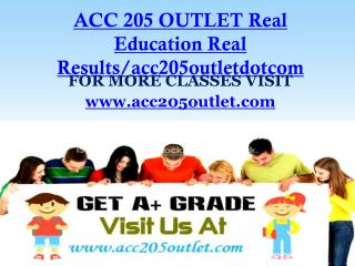 ACC 205 OUTLET  Real Education Real Results/acc205outletdotcom