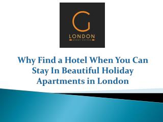 Why Find a Hotel When You Can Stay In Beautiful Holiday Apartments in London