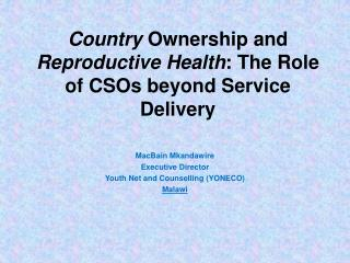 Country  Ownership and  Reproductive Health : The Role of CSOs beyond Service Delivery