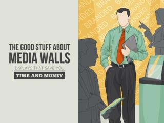 Save Time & Money: The Good Stuff About Media Wall Displays