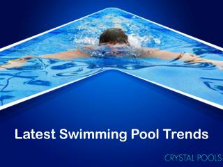 Latest Swimming Pool Trends - Crystal Pools
