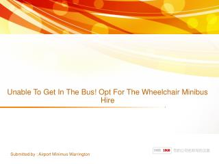 Unable To Get In The Bus! Opt For The Wheelchair Minibus Hire