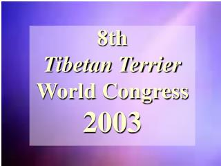 8th Tibetan Terrier World Congress 2003