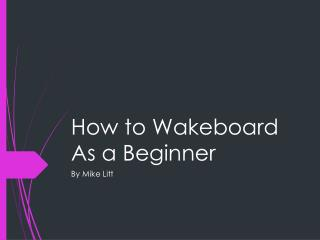 How to Wakeboard As a Beginner