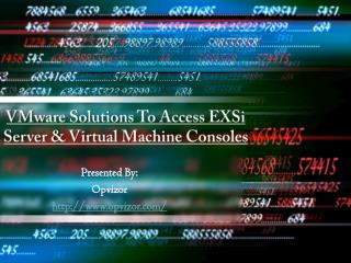 VMware Solutions To Access EXSI Server And Virtual Machine Consoles